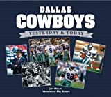 Dallas Cowboys: Yesterday & Today by Jeff Miller (2010-07-01)
