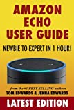 Amazon Echo User Guide: Newbie to Expert in 1 Hour!