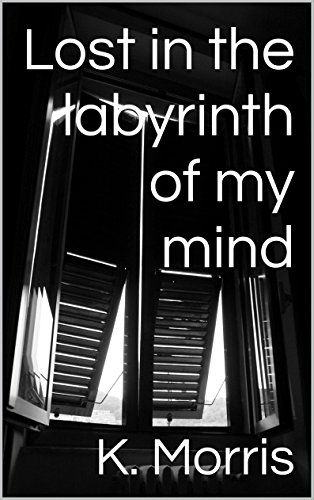 Lost in the labyrinth of my mind by [Morris, K.]