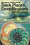 Dark Places, Deep Regions and Other Stories, Margaret Sutherland, 0916144534