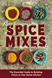 Easy Homemade Spice Mixes Anyone Can Make: The Essential Guide to Building Flavor in Your Home Kitchen (English Edition)