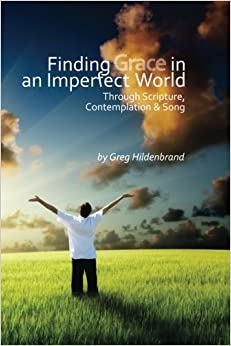 Finding Grace in an Imperfect World: Through Scripture, Contemplation, and Song