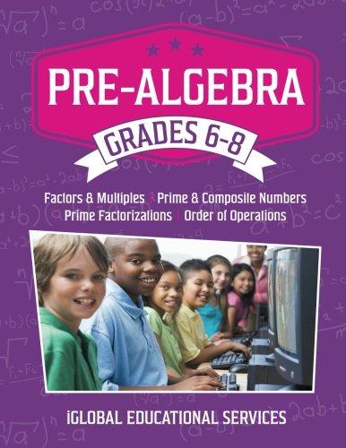 Pre-Algebra: Grades 6-8: Factors, Multiples, Prime & Composite Numbers, Prime Factorizations, Order of Operations (Math Tutor Lesson Plan Series) (Volume 1) -  iGlobal Educational Services, Teacher's Edition, Paperback