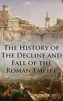The History of The Decline and Fall of the Roman Empire: Complete and Unabridged (With All Six Volumes, Original Maps, Working Footnotes, Links to Audiobooks and Illustrated) (English Edition) por [Gibbon, Edward]