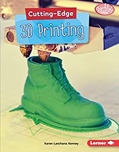 Cutting-Edge 3D Printing (Searchlight Books ™ — Cutting-Edge STEM) by Lerner Publications