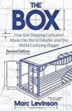 The Box: How the Shipping Container Made the World Smaller and the World Economy Bigger - Second Edition with a new chapter by the author