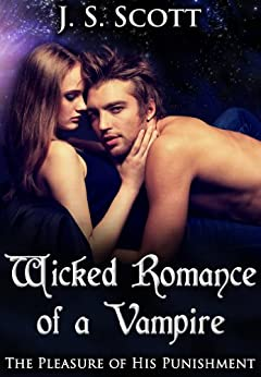 Wicked Romance Of A Vampire (The Pleasure Of His Punishment) by [Scott, J.S. ]