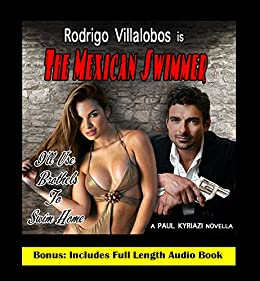 The Mexican Swimmer: A Romantic Crime Noir: Includes Entire Audio Book Download Link by [Kyriazi, Paul]