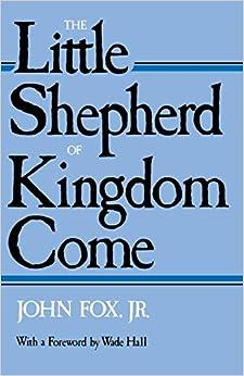 The Little Shepherd Of Kingdom Come John Fox Jr Wade border=