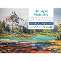 The Joy of Mountains: A Step-by-Step Guide to Watercolour Painting and Drawing in the Mountain Landscape – Volume 2