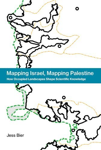 Mapping Israel, Mapping Palestine: How Occupied Landscapes Shape Scientific Knowledge (Inside Technology) (Israel Gaza Strip Map)