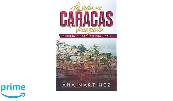 La vida en Caracas, Venezuela: Buch in einfachem Spanisch (Spanish Edition): Ana Martinez: 9781520819785: Amazon.com: Books