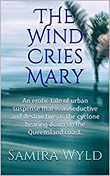 THE Wind Cries Mary: An erotic tale of urban suspense that is as seductive and destructive as the cyclone bearing down on the Queensland coast.