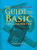 The Not-So-Scary Guide to Basic Trigonometry, Kevin D. Hunter, 1426964765