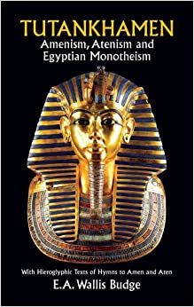 Book Tutankhamen: Amenism, Atenism and Egyptian Monotheism/with Hieroglyphic Texts of Hymns to Amen and Aten (Dover books of Egypt)