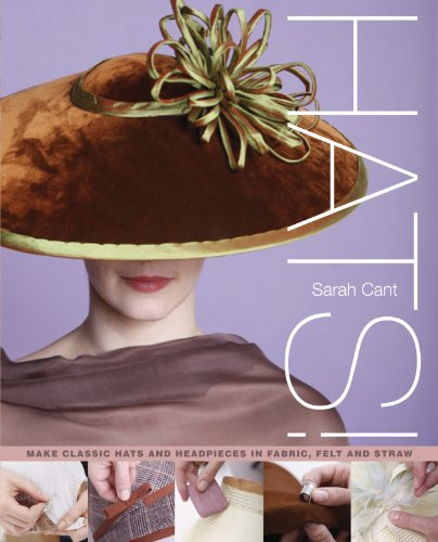 (Hats!: Making Classic Hats and Headpieces in Fabric, Felt and Straw)