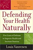img - for Defending Your Health Naturally: Five Lines of Defense to Improve Health and Increase Stamina by Louis Vanrenen (2005-07-21) book / textbook / text book