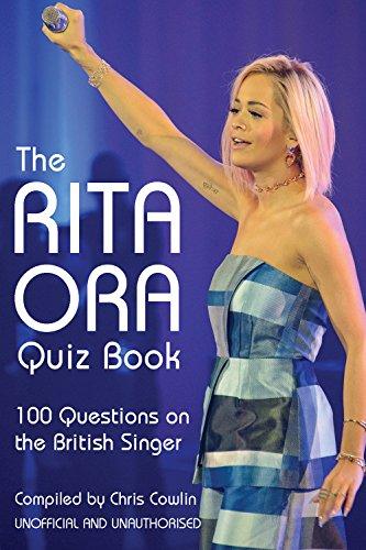 The Rita Ora Quiz Book: 100 Questions on the British - Style Ora Rita