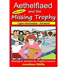 Aethelflaed & the Missing Trophy (Upper-Intermediate / Advanced): English Audio Reading & Activity Book (B2 / C1) with Exercises. (PNG English Readers)