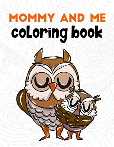Mommy and Me Coloring Book: A Super Cute Activity Book for Parents and Children to Color Together (Color With Mom Coloring Books) (Volume 1)