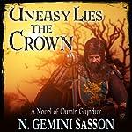Uneasy Lies the Crown: A Novel of Owain Glyndwr | N. Gemini Sasson