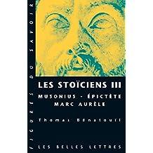 Les Stoïciens III: Musonius, Épictète et Marc Aurèle (Figures du savoir t. 45) (French Edition)