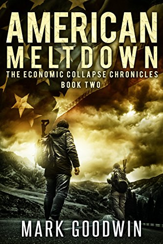 American Meltdown: A Post-Apocalyptic Tale of America's Coming Financial Downfall (The Economic Collapse Chronicles Book 2) by [Goodwin, Mark]