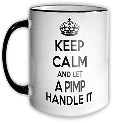 Keep Calm and Let A PIMP Handle It Mug 11OZ (Black Pimp Cup)