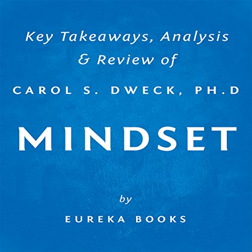Mindset: The New Psychology of Success by Carol S. Dweck, PhD: Key Takeaways, Analysis & Review