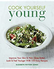 Cook Yourself Young: Improve Your Skin & Hair, Sleep Better, Look & Feel Younger With 100 Easy Recipes