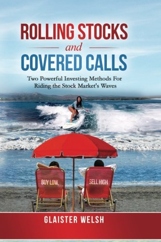 Rolling Stocks and Covered Calls: Two Powerful Investing Methods For Riding the Stock Market's Waves