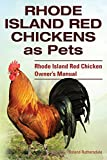 Rhode Island Red Chickens as Pets. Rhode Island Red Chicken Owner's Manual