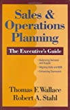 Sales and Operations Planning : The Executive's Guide, Wallace, Thomas F. and Stahl, Robert A., 0967488486