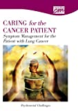 Caring for the Cancer Patient : Symptom Management for the Patient with Lung Cancer - Psychosocial Challenges, Concept Media, 0495822299