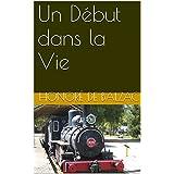 Un Début dans la Vie (French Edition)