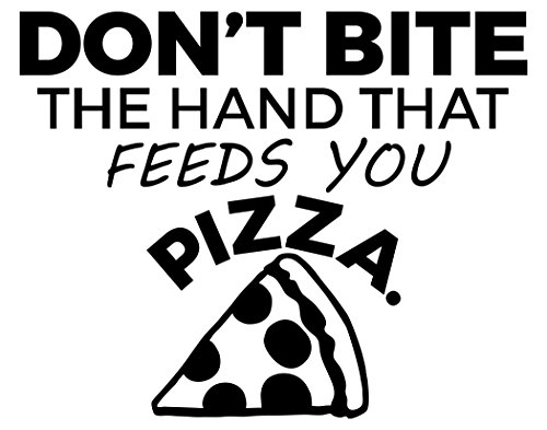 Sign Depot Don't Bite The Hand That Feeds You Pizza - 23