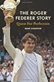img - for The Roger Federer Story: Quest for Perfection by Rene Stauffer (2007-06-25) book / textbook / text book