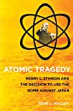 img - for Atomic Tragedy: Henry L. Stimson and the Decision to Use the Bomb Against Japan by Sean L. Malloy (2008-05-31) book / textbook / text book