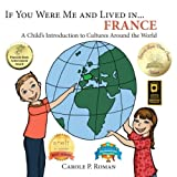 If you were me and lived in... France: A Child's Introduction to Cultures Around the World (Volume 2)