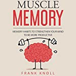 Muscle Memory: Memory Habits to Strengthen Your Mind to Be More Productive | Frank Knoll