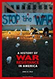 A History of War Resistance in America, James M. Volo, 0313376247