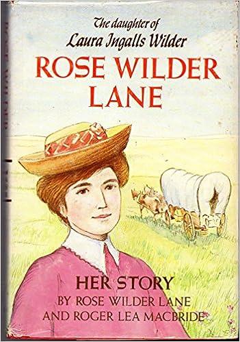 Rose Wilder Lane Her Story Rose Wilder Lane Roger Lea Macbride