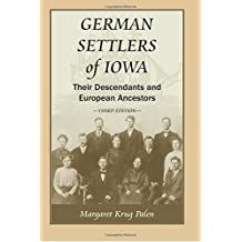 German Settlers of Iowa: Their Descendants and European Ancestors, Third Edition