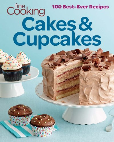 Fine Cooking Cakes & Cupcakes: 100 Best Ever Recipes by Editors and Contributors of Fine Cooking