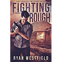 Fighting Rough: A Post-Apocalyptic EMP Survival Thriller (The EMP Book 5)