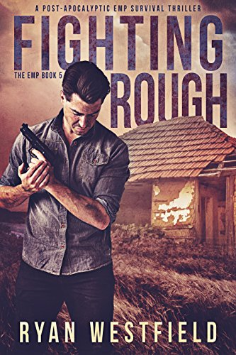 Fighting Rough: A Post-Apocalyptic EMP Survival Thriller (The EMP Book 5) by [Westfield, Ryan]