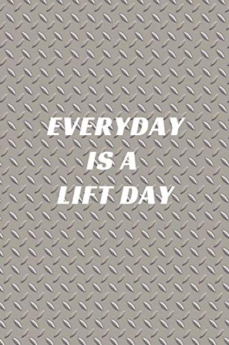 Everyday Is A Lift Day: A No Nonsense Weightlifting Log Book For Beginners (Cardio & Strength Training) (Weighlifting Logbook)