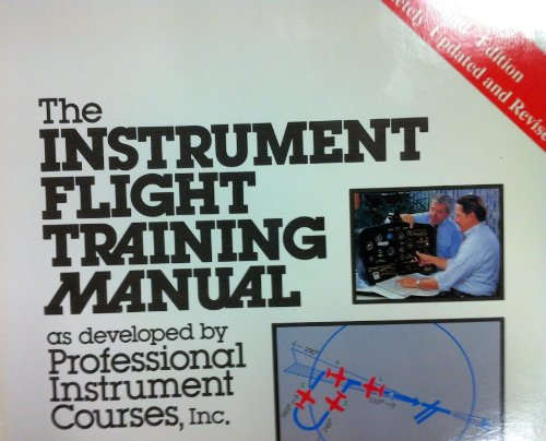 Instrument Training (Instrument Flight Training Manual As Developed by Professional Instrument Courses, Inc.)