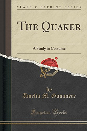 [The Quaker: A Study in Costume (Classic Reprint)] (Quaker Costumes)