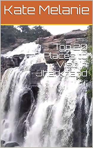 Top 20 Places to Visit in Jharkhand